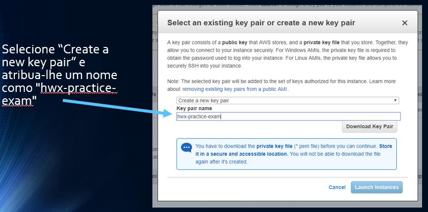 """Selecione """"Create a new key pair"""" e atribua-lhe um nome como """"hwx-practice-exam"""""""